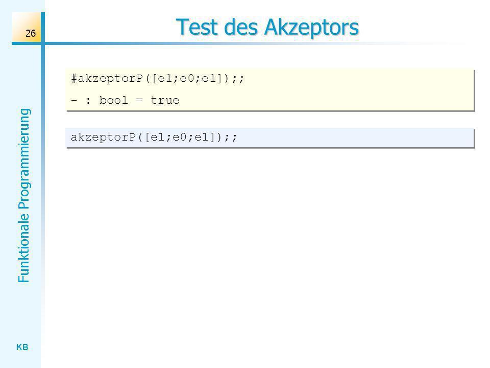 Test des Akzeptors #akzeptorP([e1;e0;e1]);; - : bool = true